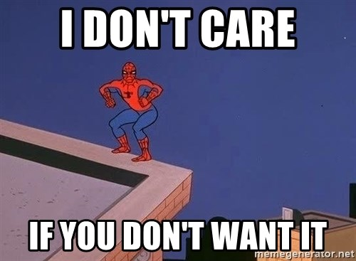 Spiderman12345 - i don't care if you don't want it