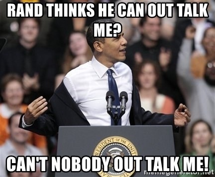 obama come at me bro - rand thinks he can out talk me? Can't nobody out talk me!