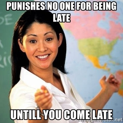Terrible  Teacher - punishes no one for being late untill you come late