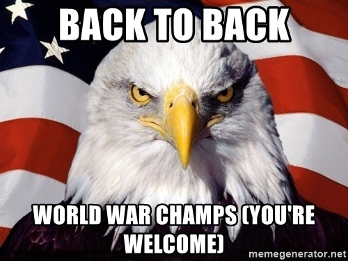 American Pride Eagle - Back to Back World War Champs (you're welcome)