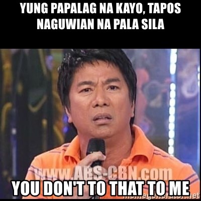 Willie Revillame U dont do that to me Prince22 - YUNG PAPALAG NA KAYO, TAPOS NAGUWIAN NA PALA SILA you don't to that to me