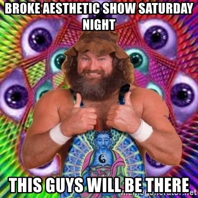 PSYLOL - Broke Aesthetic Show Saturday Night This guys will be there