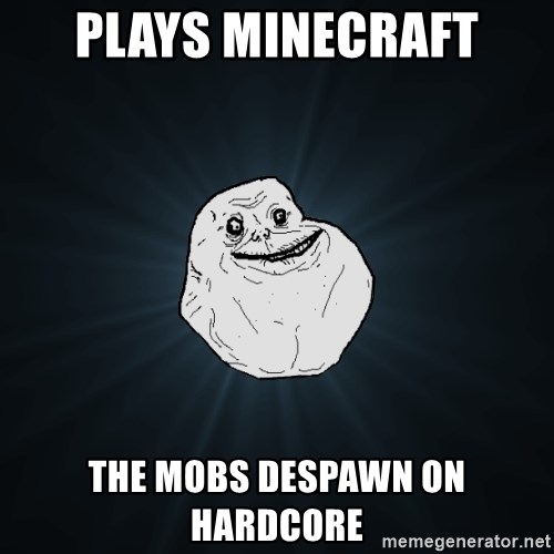 Forever Alone - plays minecraft the mobs despawn on hardcore