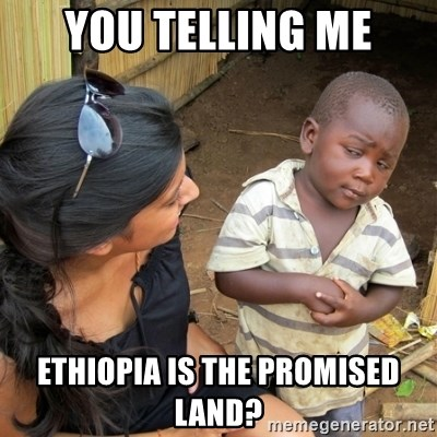 skeptical black kid - YOU TELLING ME ETHIOPIA IS THE PROMISED LAND?