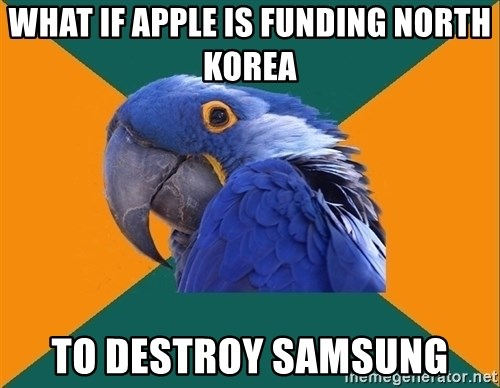 Paranoid Parrot - What if apple is funding north korea to destroy samsung