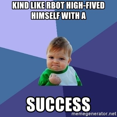 Success Kid - kind like rbot high-fived himself with a  success