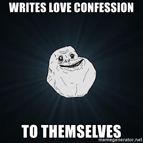 Forever Alone - WRITES LOVE CONFESSION TO THEMSELVES
