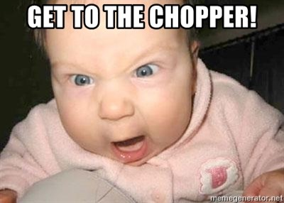 Angry baby - GET TO THE CHOPPER!