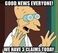Professor Farnsworth - good news everyone! we have 3 claims today