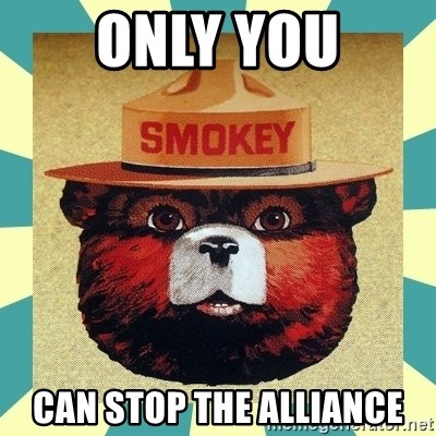 Smokey the Bear - Only you can stop the alliance