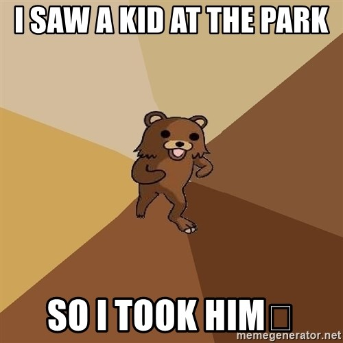 Pedo Bear From Beyond - I SAW A KID AT THE PARK  SO I TOOK HIM😱
