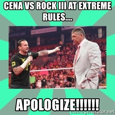 CM Punk Apologize! - Cena vs Rock iii at Extreme Rules.... Apologize!!!!!!