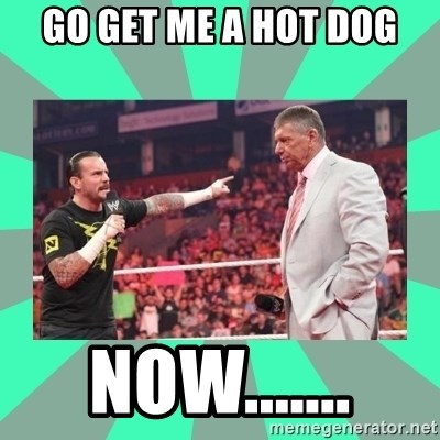 CM Punk Apologize! - GO GET ME A HOT DOG NOW.......