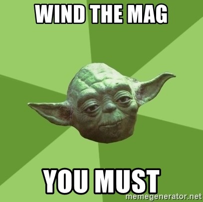 Advice Yoda Gives - Wind the mag you must
