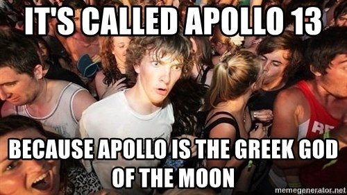 Sudden Realization Ralph - it's called apollo 13 because apollo is the greek god of the moon