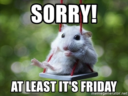 Sorry I'm not Sorry - sorry! at least it's friday