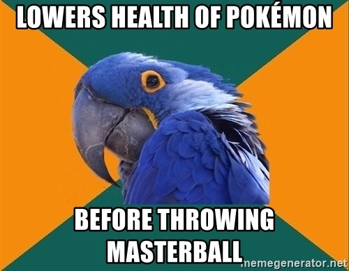 Paranoid Parrot - Lowers health of pokÉmon Before throwing masterball
