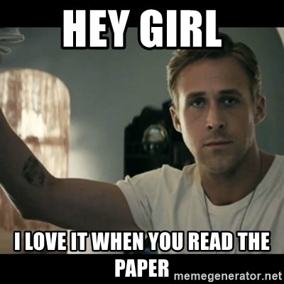 ryan gosling hey girl - HEY GIRL I LOVE IT WHEN YOU READ THE PAPER