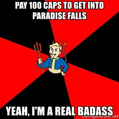 Fallout 3 - pay 100 caps to get into Paradise falls yeah, I'm a real badass