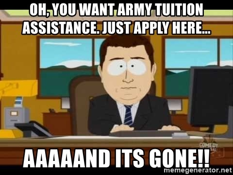 south park aand it's gone - oh, you want army tuition assistance. just apply here... aaaaand its gone!!