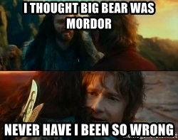 Never Have I Been So Wrong - i thought big bear was mordor never have i been so wrong