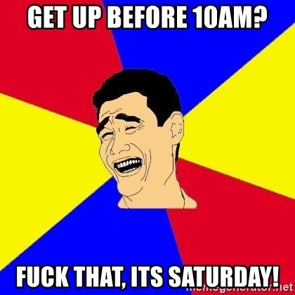 journalist - get up before 10am? fuck that, its saturday!