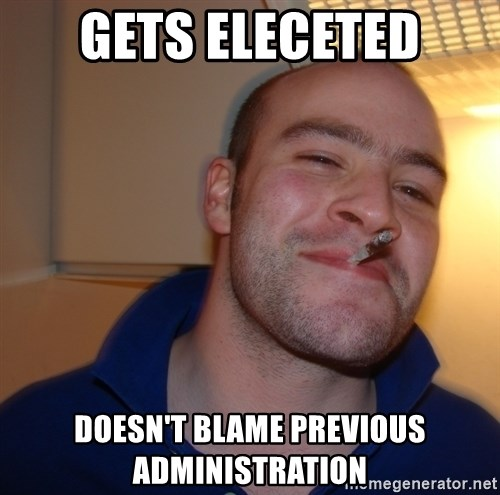 Good Guy Greg - gets eleceted doesn't blame previous administration