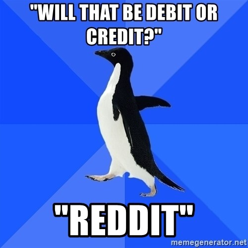 "Socially Awkward Penguin - ""Will that be debit or credit?"" ""Reddit"""