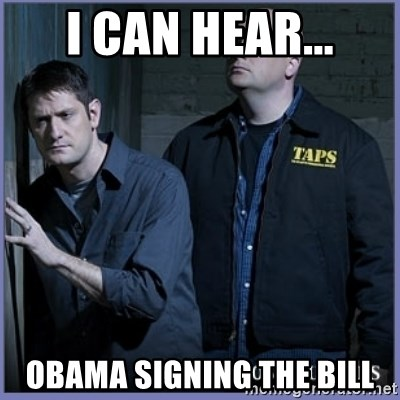ghost hunters - i can hear... obama signing the bill