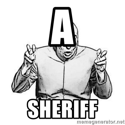 Sceptical Dr. Evil - A sheriff