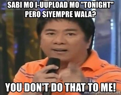 """willie revillame you dont do that to me - sabi mo i-uupload mo """"tonight"""" pero siyempre wala? you don't do that to me!"""