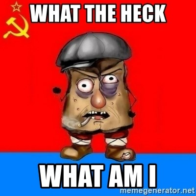 Malorashka-Soviet - WHAT THE HECK  WHAT AM I
