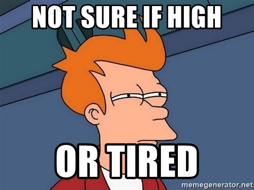 Futurama Fry - not sure if high or tired