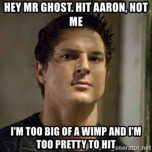 Zak Bagans - hey mr ghost. hit aaron, not me i'm too big of a wimp and i'm too pretty to hit