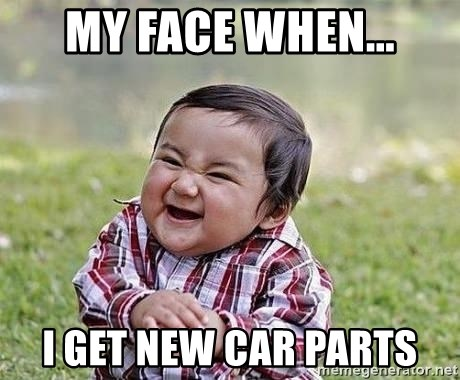 Evil Plan Baby - My face when... i get new car parts