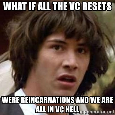 Conspiracy Keanu - WHAT IF ALL THE VC RESETS WERE REINCARNATIONS AND WE ARE ALL IN VC HELL