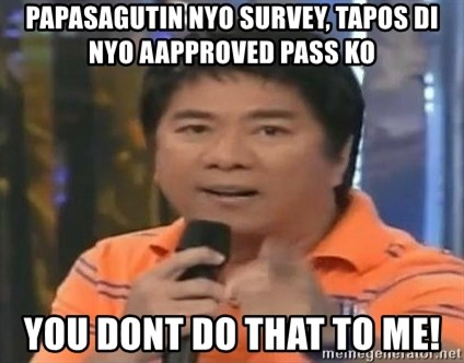 willie revillame you dont do that to me - papasagutin nyo survey, tapos di nyo aapproved pass ko you dont do that to me!