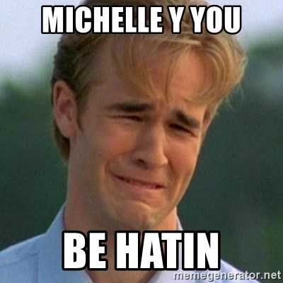 90s Problems - MICHELLE Y YOU BE HATIN