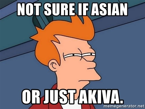 Futurama Fry - not sure if asian or just akiva.