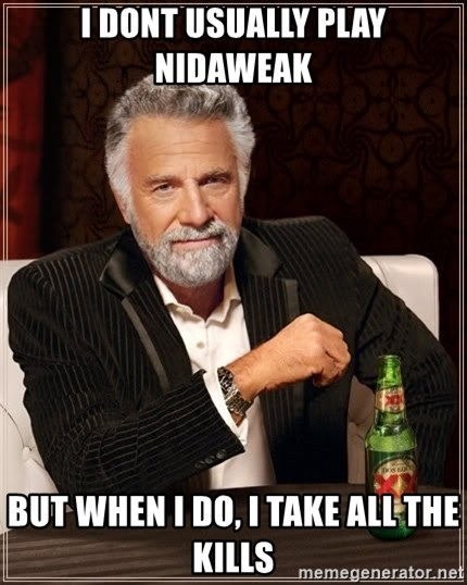The Most Interesting Man In The World - I DONT USUALLY PLAY NIDAWEAK BUT WHEN I DO, I TAKE ALL THE KILLS