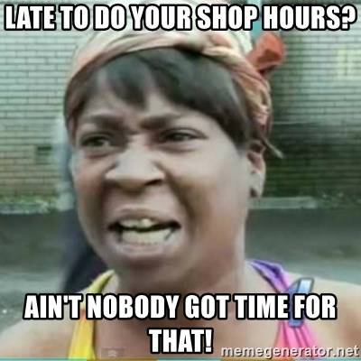 Sweet Brown Meme - Late to do your shop hours? Ain't nobody got time for that!