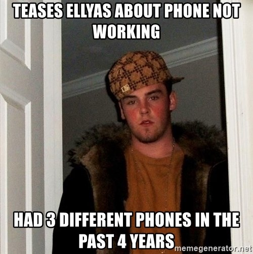 Scumbag Steve - teases ellyas about phone not working had 3 different phones in the past 4 years