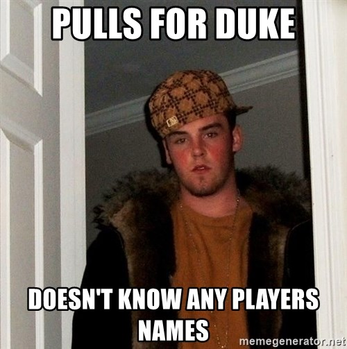 Scumbag Steve - Pulls for duke doesn't know any players names