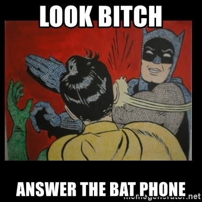 Batman Slappp - look bitch answer the bat phone