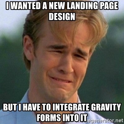 90s Problems - I wanted a new landing page design but I have to integrate gravity forms into it