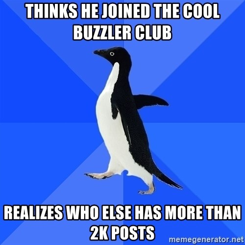Socially Awkward Penguin - thinks he joined the cool buzzler club realizes who else has more than 2k posts