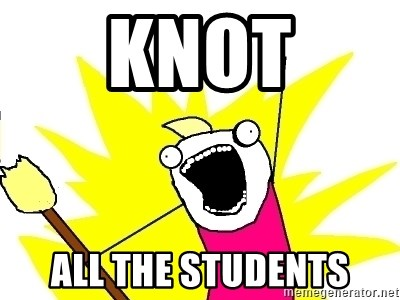 X ALL THE THINGS - knot all the students