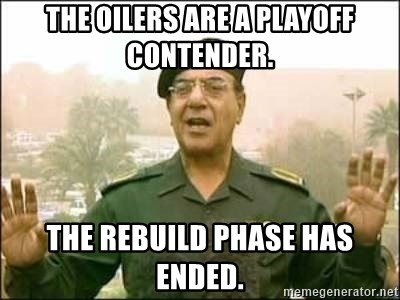 Iraqi Information Minister - The Oilers are a Playoff contender. THe rebuild phase has ended.