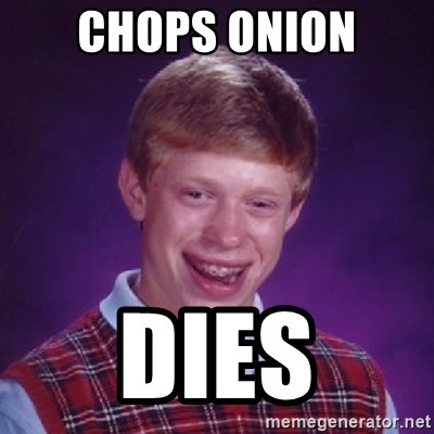 Bad Luck Brian - Chops onion dies