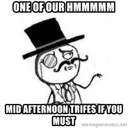 Feel Like A Sir - One of our Hmmmmm Mid afternoon trifes if you must
